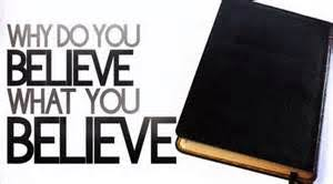 What Do You Believe, and Why Do You Believe it?