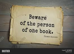 """Beware of the person of one book!"" Thomas Aquinas"